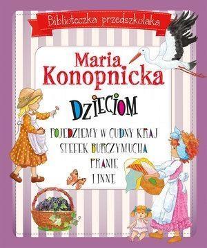 Biblioteczka przedszkolaka Maria Konopnicka dzieciom Pojedziemy w cudny kraj Stefek Burczymucha Pranie i inne Konopnicka Maria