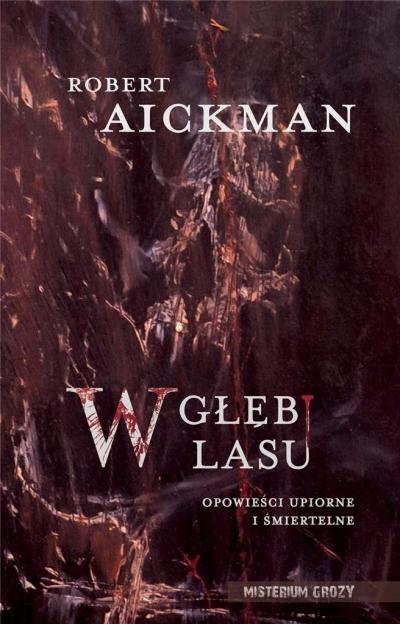 W głębi lasu. Opowieści upiorne i śmiertelne Robert Aickman