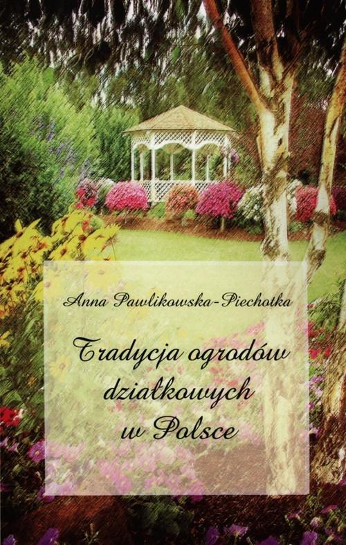 Tradycja ogrodów działkowych w Polsce Pawlikowska-Piechotka Anna