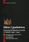 Idea i państwo. Korona Królestwa Czech w latach 1457-1547. Tom 3