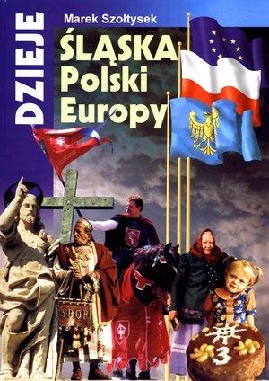Dzieje Śląska, Polski, Europy Marek Szołtysek