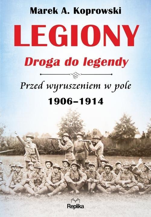 Legiony Droga do legendy Koprowski Marek A.