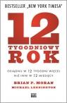 12-tygodniowy rok Osiągnij w 12 tygodni więcej niż inni w 12 miesięcy Moran Brian P., Lennington  Michael