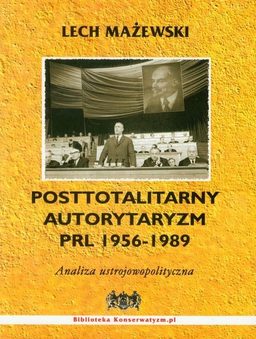 Posttotalitarny autorytaryzm PRL 1956-1989 Mażewski Lech