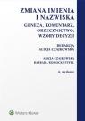 Zmiana imienia i nazwiskaGeneza, komentarz, orzecznictwo, wzory decyzji Czajkowska Alicja, Romocka-Tyfel Barbara