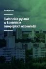 Białoruskie pytania w kontekście europejskich odpowiedzi Rudkouski Piotr