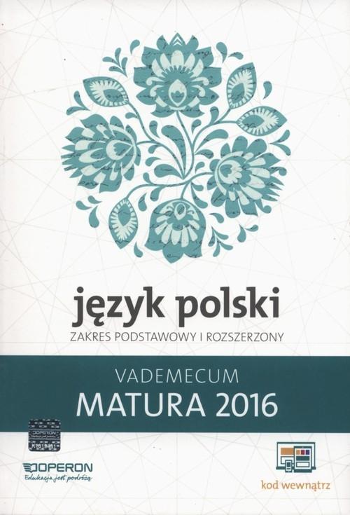 Język Polski Matura 2016 Vademecum Zakres podstawowy i rozszerzony Dominik-Stawicka Donata