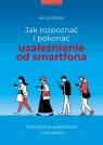 Jak rozpoznać i pokonać uzależnienie od smartfona (Uszkodzona okładka)
