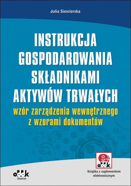 Instrukcja gospodarowania składnikami aktywów trwałych - wzór zarządzenia wewnętrznego z wzorami dokumentów (RFK1095e) Siewierska Julia