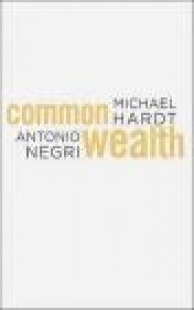 Commonwealth Antonio Negri, Michael Hardt, M Hardt