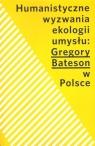Humanistyczne wyzwania ekologii umysłu Gregory Bateson w Polsce