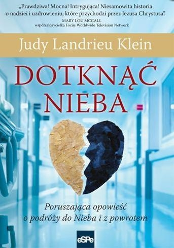 Dotknąć Nieba Poruszająca opowieść o podróży do Nieba i z powrotem Klein Judy Landrieu