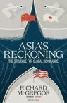 Asia's ReckoningThe Struggle for Global Dominance McGregor Richard