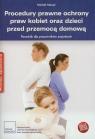 Procedury prawne ochrony praw kobiet oraz dzieci przed przemocą domową
