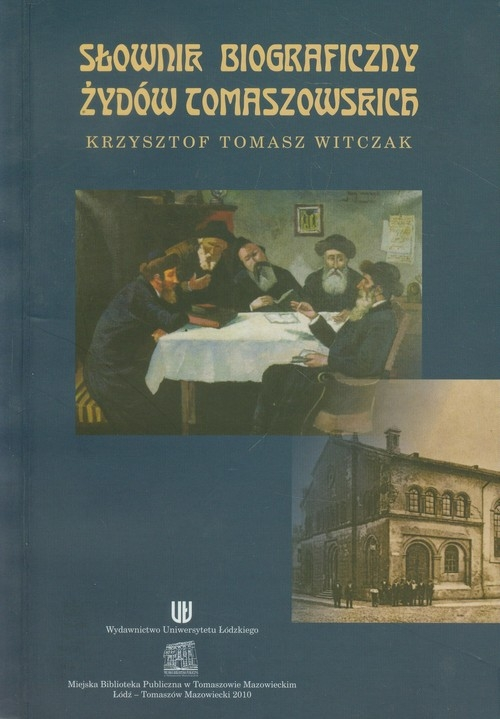 Słownik biograficzny Żydów tomaszowskich Witczak Krzysztof Tomasz