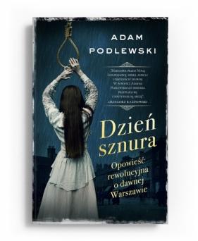 Dzień sznura. Opowieść rewolucyjna o dawnej Warszawie Adam Podlewski