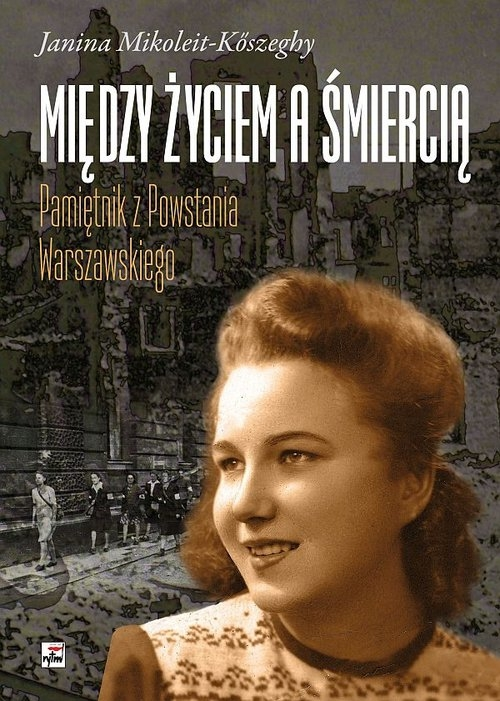 Między życiem a śmiercią Mikoleit-Kőszeghy Janina