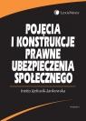 Pojęcia i konstrukcje prawne ubezpieczenia społecznego Jędrasik-Jankowska Inetta