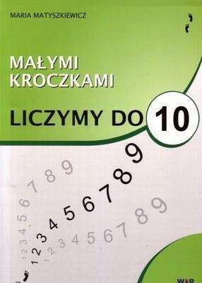 Małymi kroczkami. Liczymy do 10 Maria Matyszkiewicz