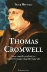 Thomas Cromwell Nieopowiedziana historia najwierniejszego sługi Henryka Borman Tracy
