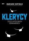 Klerycy. O życiu w polskich seminariach