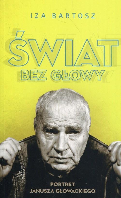 Świat bez Głowy Portret Janusza Głowackiego Bartosz Iza