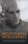 Artifictional Intelligence Against Humanity?s Surrender to Computers Collins Harry