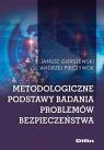 Metodologiczne podstawy badania problemów bezpieczeństwa Gierszewski Janusz, Pieczywok Andrzej
