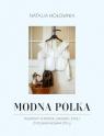 Modna Polka. Rozmowy o modzie, urodzie i życiu z polskimi ikonami stylu Hołownia Natalia