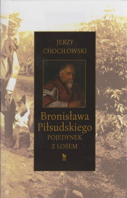 Bronisława Piłsudskiego pojedynek z losem Chociłowski Jerzy