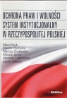 Ochrona praw i wolności system instytucjonalny w Rzeczypospolitej Polskiej Kruk Maria, Olszówka Marcin, Godlewski Mariusz