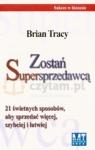 Zostań Supersprzedawcą 21 świetnych sposobów, aby sprzedać więcej, Tracy Brian