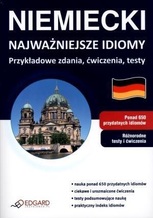 Niemiecki. Najważniejsze idiomy. Przykładowe zdania, ćwiczenia, testy praca zbiorowa