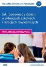 TRUDNE SYTUACJE SPOŁECZNE- Jak rozmawiać z dziećmi