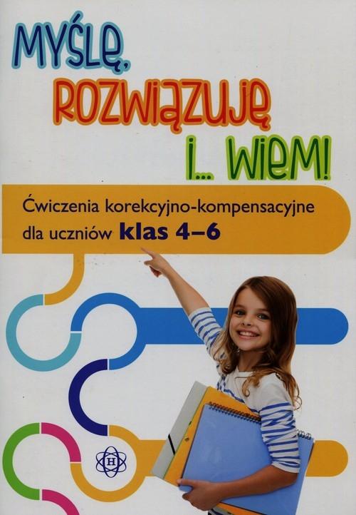 Myślę rozwiązuję i wiem Ćwiczenia korekcyjno-kompensacyjne dla uczniów klas 4-6 Hinz Magdalena