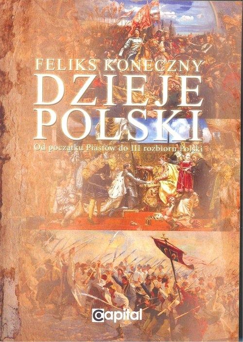 Dzieje Polski od początku Piastów do III rozbioru Polski Koneczny Feliks
