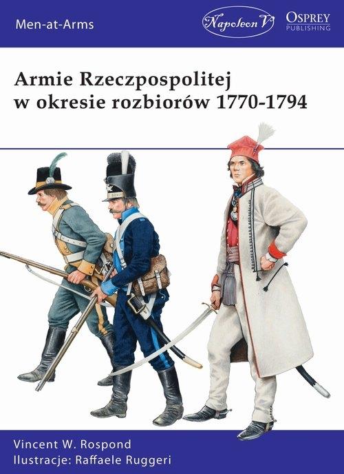 Armie Rzeczpospolitej w okresie rozbiorów 1770-1794 Vincent W. Rospond