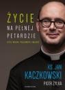 Życie na pełnej petardzieczyli wiara,polędwica i miłość Kaczkowski Jan, Żyłka Piotr
