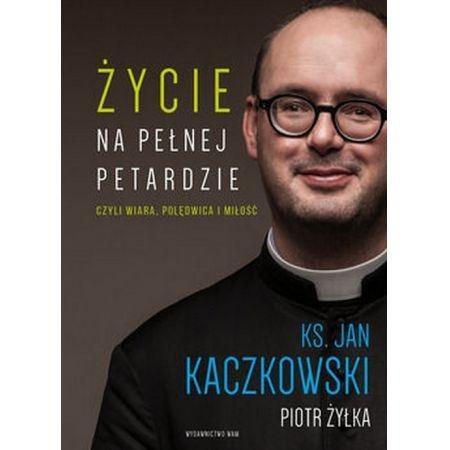 Życie na pełnej petardzie (Uszkodzona okładka) Kaczkowski Jan, Żyłka Piotr