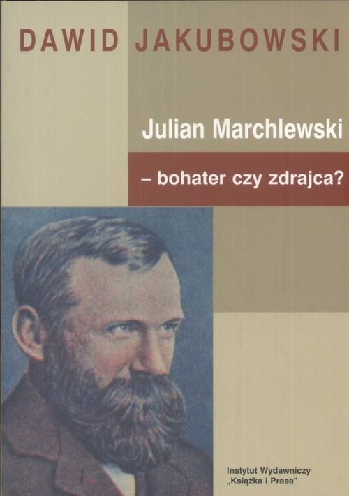 Julian Marchlewski bohater czy zdrajca Jakubowski Dawid