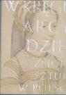 W kręgu arcydzieł Zbiory sztuki w Polsce