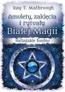 Amulety, zaklęcia i rytuały Białej Magii Ray T. Malbrough