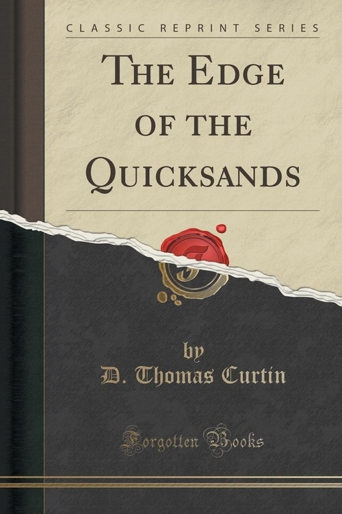The Edge of the Quicksands (Classic Reprint) Curtin D. Thomas