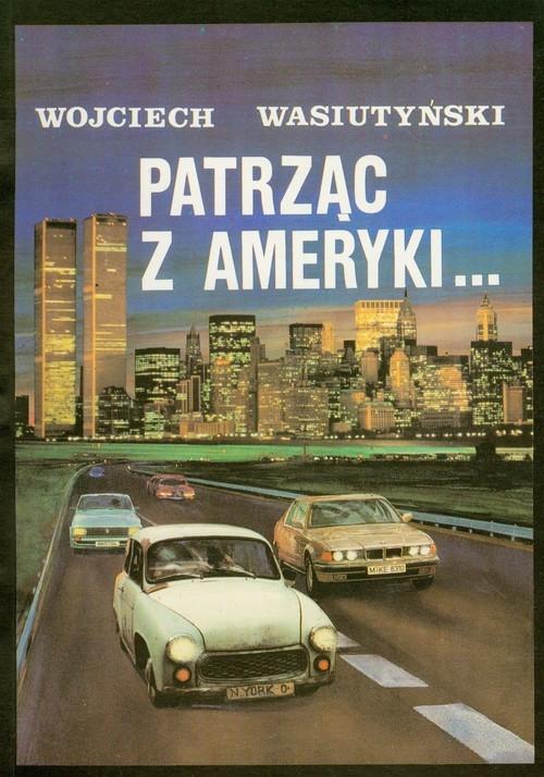 Patrząc z Ameryki czyli faksem z Nowego Jorku Wasiutyński Wojciech