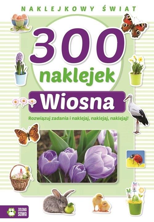 300 naklejek Wiosna Naklejkowy świat Opracowanie zbiorowe