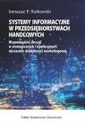 Systemy informacyjne w przedsiębiorstwach handlowych Rutkowski Ireneusz P.
