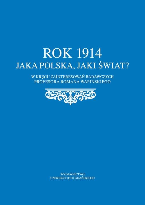 Rok 1914 Jaka Polska, jaki świat?