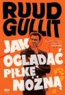 Ruud Gullit. Jak oglądać piłkę nożną Ruud Gullit