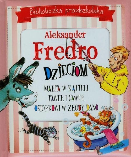 Biblioteczka przedszkolaka Aleksander Fredro dzieciom Małpa w kąpieli Paweł i Gaweł Osiołkowi w żłoby dano Fredro Aleksander