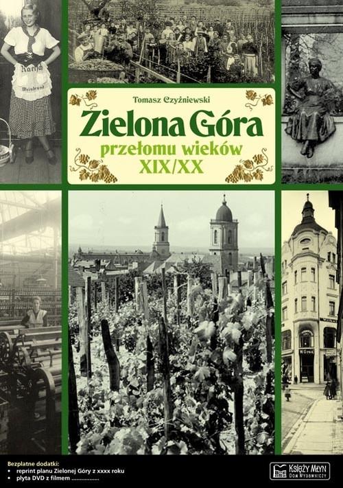 Zielona Góra przełomu wieków XIX/XX Czyżniewski Tomasz